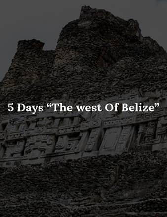 5 Days 'The west of Belize'